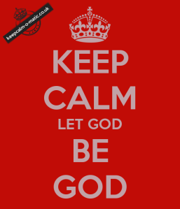 keep-calm-let-god-be-god
