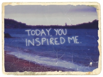 today-you-inspired-me